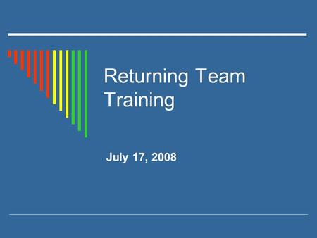 Returning Team Training July 17, 2008. AGENDA  Introductions and Celebrations  Team Check-up  Creative ways to use data: A toolkit for schools  Check-in.