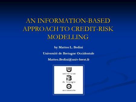 AN INFORMATION-BASED APPROACH TO CREDIT-RISK MODELLING by Matteo L. Bedini Universitè de Bretagne Occidentale