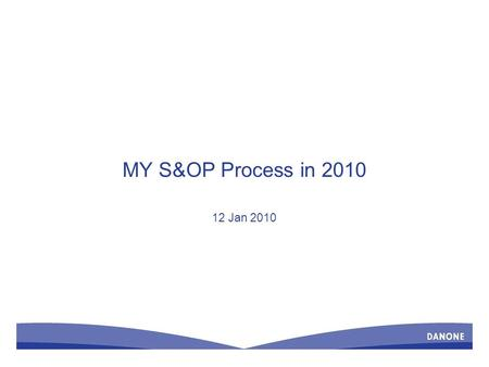 MY S&OP Process in 2010 12 Jan 2010. 2 Executive Summary In Place S&OP meetings – Correct sequence of meetings; Demand; Supply, Pre-S&OP and S&OP meetings.