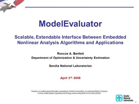 1 ModelEvaluator Scalable, Extendable Interface Between Embedded Nonlinear Analysis Algorithms and Applications Roscoe A. Bartlett Department of Optimization.