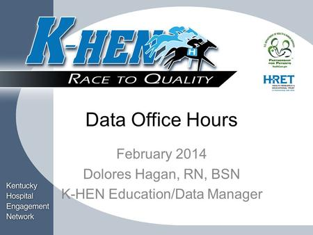 Title Block Data Office Hours February 2014 Dolores Hagan, RN, BSN K-HEN Education/Data Manager.