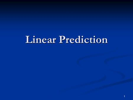 1 Linear Prediction. 2 Linear Prediction (Introduction) : The object of linear prediction is to estimate the output sequence from a linear combination.