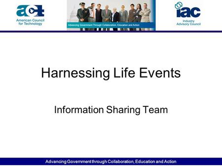 Advancing Government through Collaboration, Education and Action Harnessing Life Events Information Sharing Team.