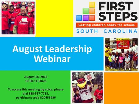 August Leadership Webinar August 18, 2015 10:00-11:00am To access this meeting by voice, please dial 888-537-7715, participant code 52045398#