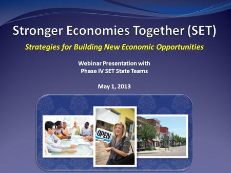 Strategies for Building New Economic Opportunities Webinar Presentation with Phase IV SET State Teams May 1, 2013.