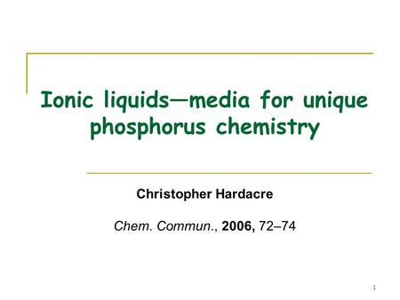 1 Ionic liquids—media for unique phosphorus chemistry Christopher Hardacre Chem. Commun., 2006, 72–74.