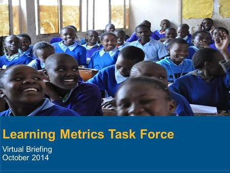 Learning Metrics Task Force Virtual Briefing October 2014.