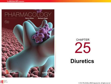 CHAPTER © 2012 The McGraw-Hill Companies, Inc. All rights reserved. 25 Diuretics.