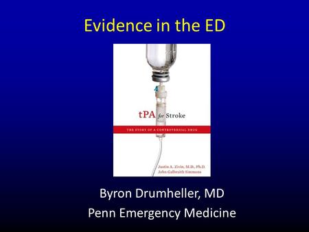 Evidence in the ED Byron Drumheller, MD Penn Emergency Medicine.