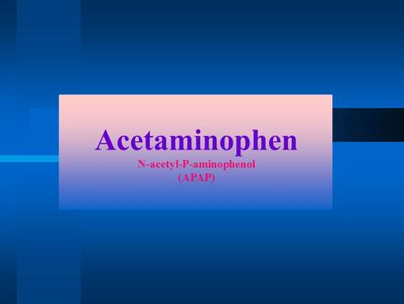 Acetaminophen N-acetyl-P-aminophenol (APAP). Paracetamol Overdose -Most common drug taken in overdose -As little as 12g can be fatal (therapeutic dose.