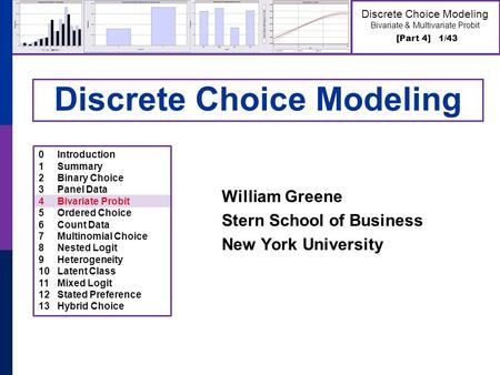 [Part 4] 1/43 Discrete Choice Modeling Bivariate & Multivariate Probit Discrete Choice Modeling William Greene Stern School of Business New York University.