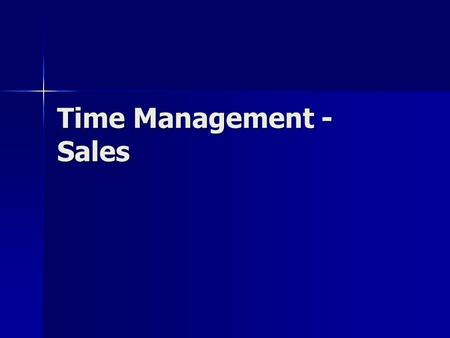 Time Management - Sales. Characteristics Of Time There's a finite amount of time. There's a finite amount of time. It's the same for everyone. Nobody.