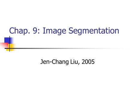 Chap. 9: Image Segmentation Jen-Chang Liu, 2005. Motivation Segmentation subdivides an image into its constituent regions or objects Example: 生物細胞在影像序列中的追蹤.