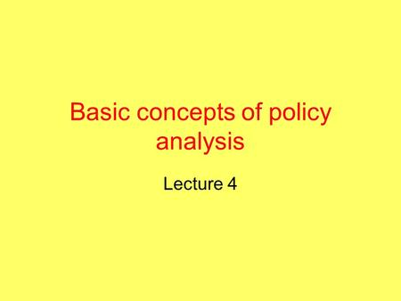 "Basic concepts of policy analysis Lecture 4. Public policy –def. What the government chooses to do or not to do. ""A set of interrelated decisions taken."