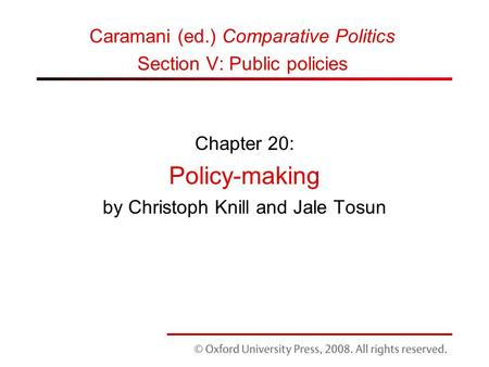 Chapter 20: Policy-making by Christoph Knill and Jale Tosun Caramani (ed.) Comparative Politics Section V: Public policies.