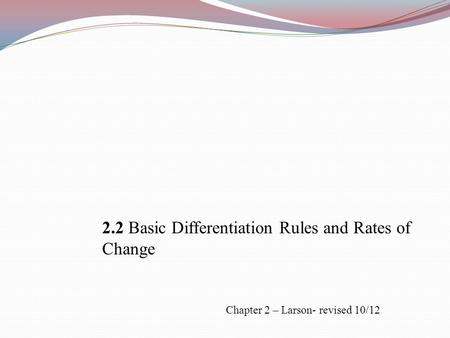 2.2 Basic Differentiation Rules and Rates of Change Chapter 2 – Larson- revised 10/12.