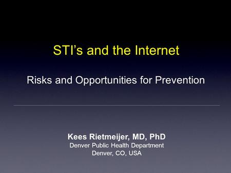 STI's and the Internet Kees Rietmeijer, MD, PhD Denver Public Health Department Denver, CO, USA Risks and Opportunities for Prevention.