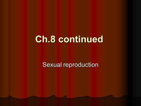 Ch.8 continued Sexual reproduction What does the term homologous mean? What does the term homologous mean? Same or same function Same or same function.