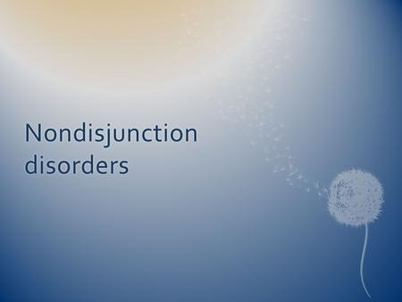Nondisjunction disorders