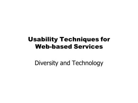 Usability Techniques for Web-based Services Diversity and Technology.