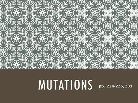 MUTATIONS pp. 224-226, 231. MUTATION  A change in a genetic trait  Either 1) chromosomal or 2) gene mutation  Germ cell (gametes) or somatic cell (body)