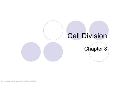 Cell Division Chapter 8 http://www.youtube.com/watch?v=Q6ucKWIIFmg.