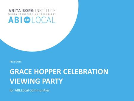 1 | TITLE OF DECK | February 24, 2015 GRACE HOPPER CELEBRATION VIEWING PARTY PRESENTS for ABI.Local Communities.