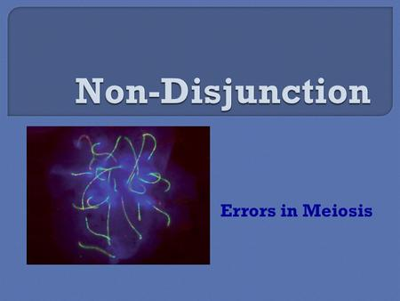 Errors in Meiosis.  Non-disjunction is the failure of homologous chromosomes, or sister chromatids, to separate during meiosis. Nondisjunction may occur.