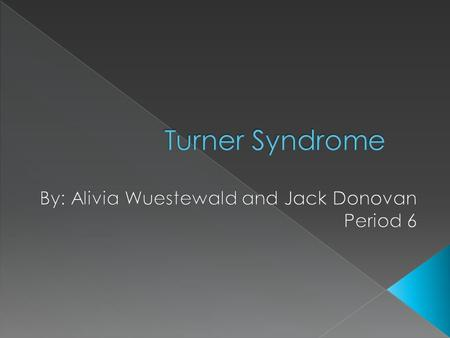  Identified in 1938  Henry Turner found 7 patients that had dwarfism and lack of sexual development  People between ages of 15 to 23  Found only in.