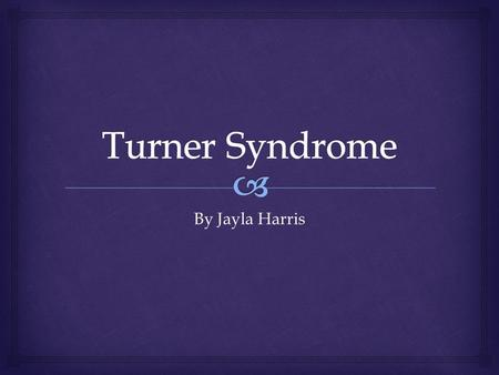 By Jayla Harris.   Turner syndrome is a disorder caused by the loss of genetic material from one of the sex chromosomes.  Turner syndrome (TS) is a.