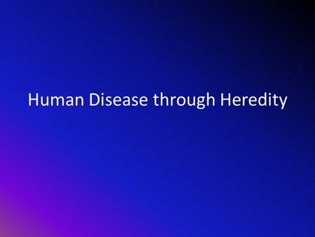 Human Disease through Heredity. Huntington Disease Neurodegenerative Genetic Disorder that affects muscle coordination and some cognitive functions The.