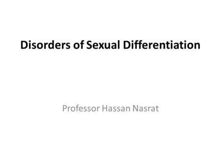 Professor Hassan Nasrat Disorders of Sexual Differentiation.