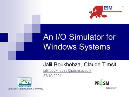 An I/O Simulator for Windows Systems Jalil Boukhobza, Claude Timsit 27/10/2004 Versailles Saint Quentin University laboratory.