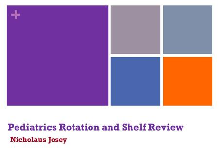 Pediatrics Rotation and Shelf Review Nicholaus Josey