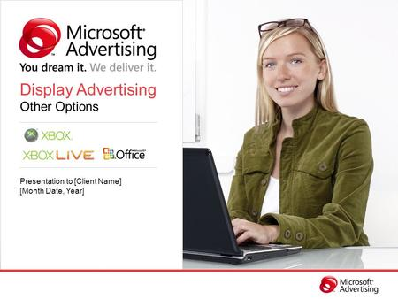 Display Advertising Other Options Presentation to [Client Name] [Month Date, Year]