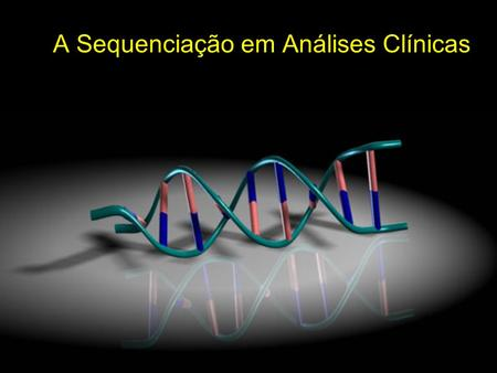 A Sequenciação em Análises Clínicas Polymerase Chain Reaction.