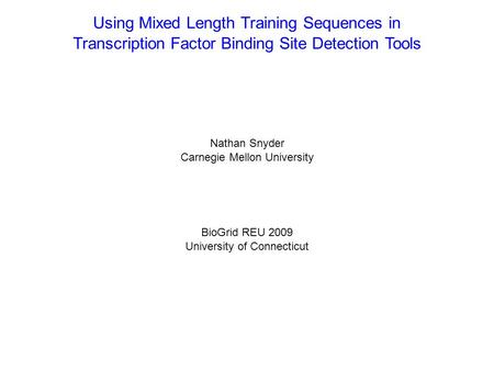 Using Mixed Length Training Sequences in Transcription Factor Binding Site Detection Tools Nathan Snyder Carnegie Mellon University BioGrid REU 2009 University.