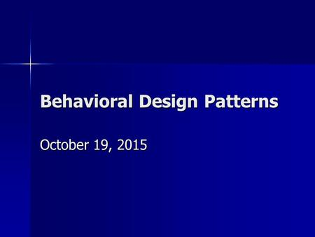 Behavioral Design Patterns October 19, 2015October 19, 2015October 19, 2015.