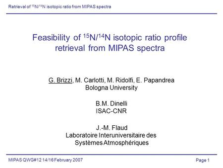 Page 1 MIPAS QWG#12 14/16 February 2007 Retrieval of 15 N/ 14 N isotopic ratio from MIPAS spectra Feasibility of 15 N/ 14 N isotopic ratio profile retrieval.