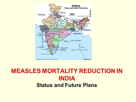 MEASLES MORTALITY REDUCTION IN INDIA Status and Future Plans.
