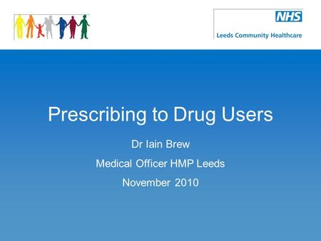 Prescribing to Drug Users Dr Iain Brew Medical Officer HMP Leeds November 2010.