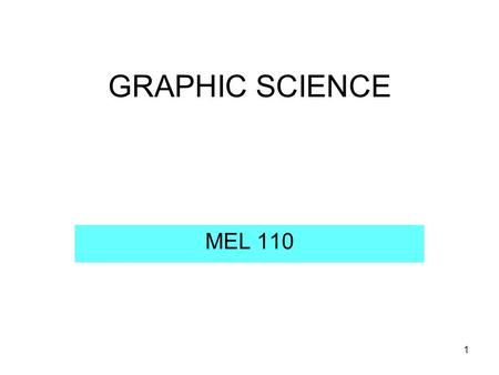 1 GRAPHIC SCIENCE MEL 110. 2 WELCOME  Name of teacher – Dr. Rahul Ribeiro  Office: 174 Block III     Off: 011-26591034.