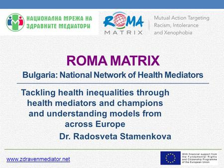 ROMA MATRIX Bulgaria: National Network of Health Mediators Tackling health inequalities through health mediators and champions and understanding models.