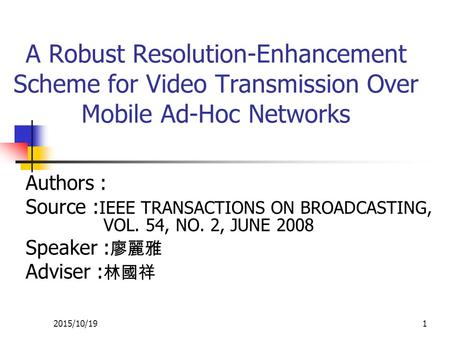 A Robust Resolution-Enhancement Scheme for Video Transmission Over Mobile Ad-Hoc Networks Authors : Source : IEEE TRANSACTIONS ON BROADCASTING, VOL. 54,
