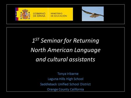 1 ST Seminar for Returning North American Language and cultural assistants Tonya Iribarne Laguna Hills High School Saddleback Unified School District Orange.