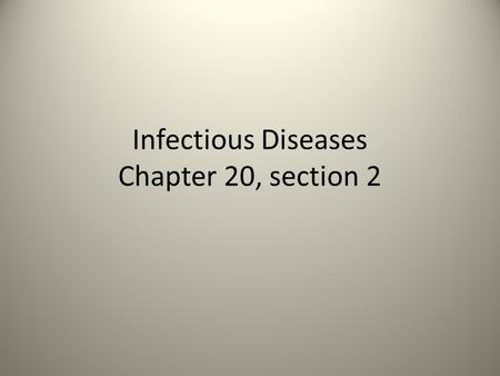 Infectious Diseases Chapter 20, section 2. Disease is a major focus of environmental health Two categories: transmissable (or infectious) disease – can.
