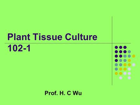 Plant Tissue Culture 102-1 Prof. H. C Wu. History.