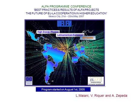 Program started on August 1st, 2005 ALFA PROGRAMME CONFERENCE 'BEST PRACTICES & RESULTS OF ALFA PROJECTS THE FUTURE OF EU-LA COOPERATION IN HIGHER EDUCATION.