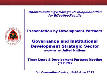 Operationalising Strategic Development Plan for Effective Results Presentation by Development Partners Governance and Institutional Development Strategic.