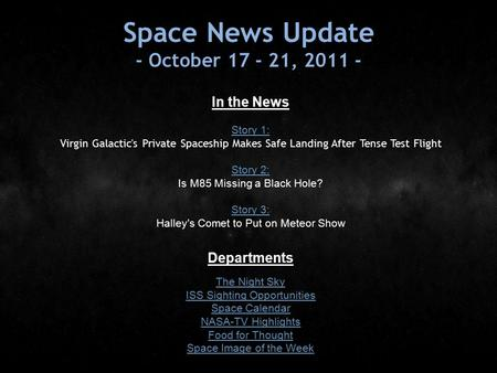 Space News Update - October 17 - 21, 2011 - In the News Story 1: Story 1: Virgin Galactic's Private Spaceship Makes Safe Landing After Tense Test Flight.
